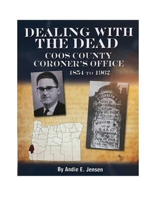 Dealing With The Dead: Coos County Coroner's Office 1854-1962