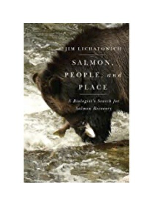 Salmon, People and Place: A Biologist's Search For Salmon Recovery