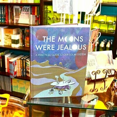 The Moons Were Jealous: A Practical Guide To Our Solar System