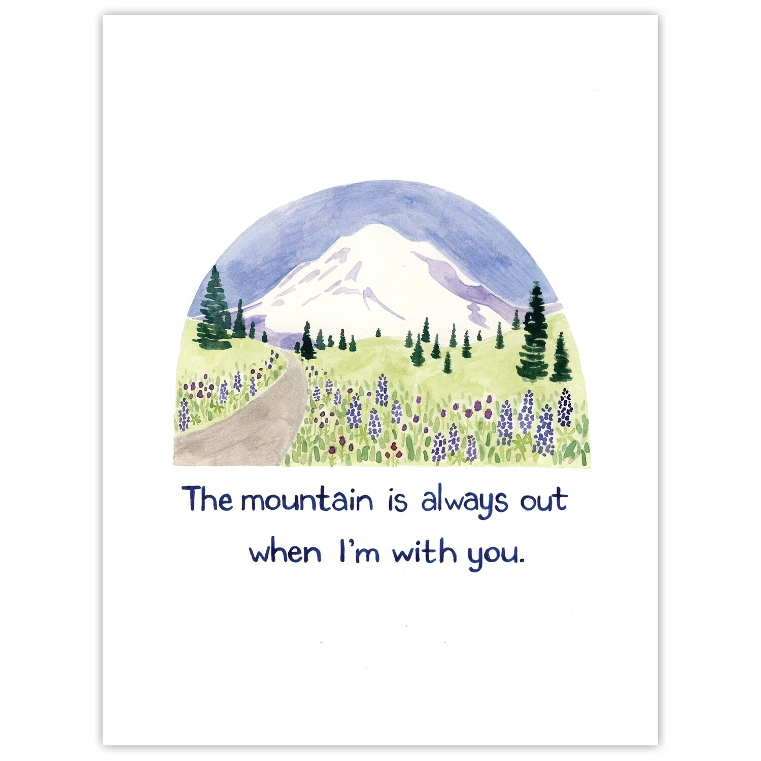 The Mountain Is Out Love Card