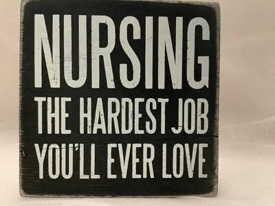 Wooden Box Sign - Nursing the Hardest Job You'll Ever