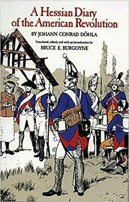 A Hessian Diary of the American Revolution By: Johann Conrad Dohla