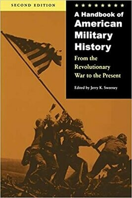 A Handbook of American Military History: From the Revolutionary War to the Present
