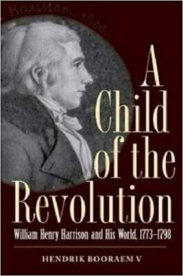 A Child of the Revolution: William Henry Harrison and His World 1773-1798