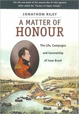 A Matter of Honour: The Life, Campaigns and Generalship of Issac Brock