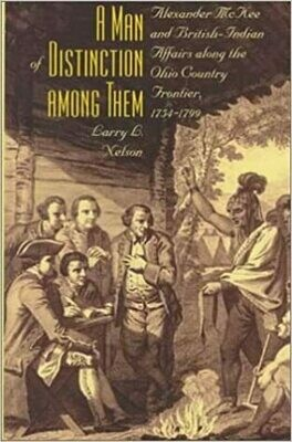 A Man of Distinction Among Them: Alexander McKee and the Ohio Country Frontier 1754-1799