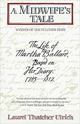 A Midwife's Tale: The Life of Martha Ballard, Based on her Diary 1785-1812