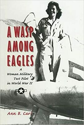 A Wasp Among Eagles: A Woman Military Test Pilot in World War II