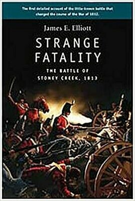 Strange Fatality: The Battle of Stony Creek, 1813