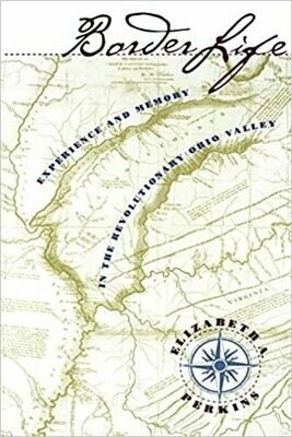 Border Life: Experience and Memory in the Revolutionary Ohio Valley