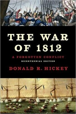 The War of 1812: A Forgotten Conflict by Donald R. Hickey