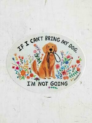 If I can't Bring My Dog Sticker