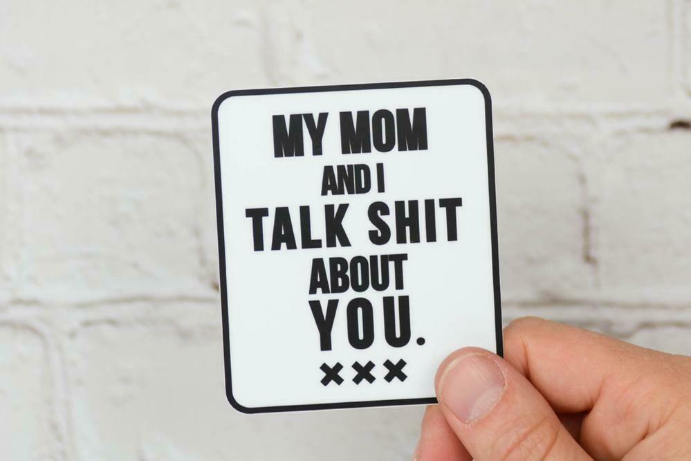 My Mom and I Talk Shit… Sticker