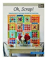 Oh Scrap! Fabulous Quilts That Make the Most of Your Stash