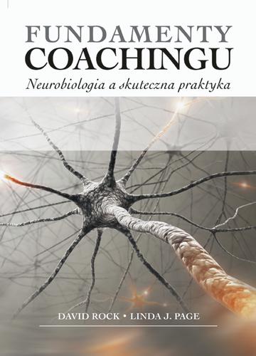 David Rock Linda J. Page Fundamenty coachingu. Neurobiologia a skuteczna praktyka