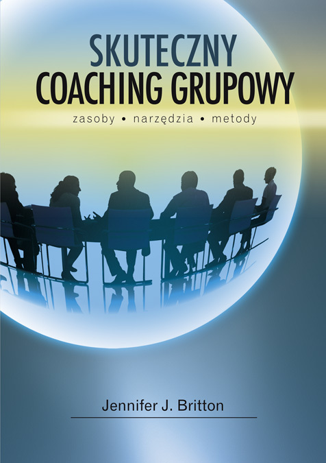 Jennifer J. Britton: Skuteczny coaching grupowy.