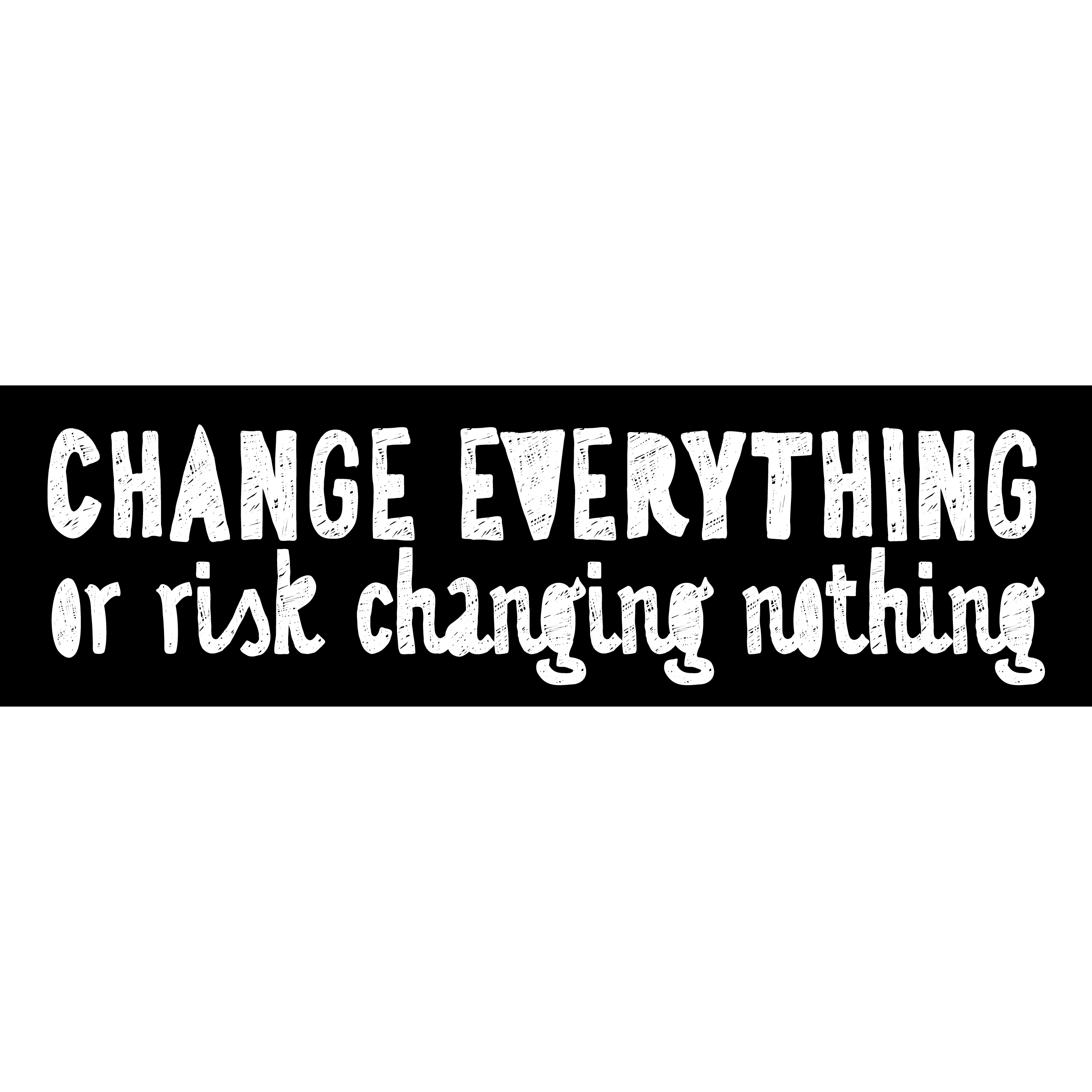 Change Everything or risk changing nothing 00006