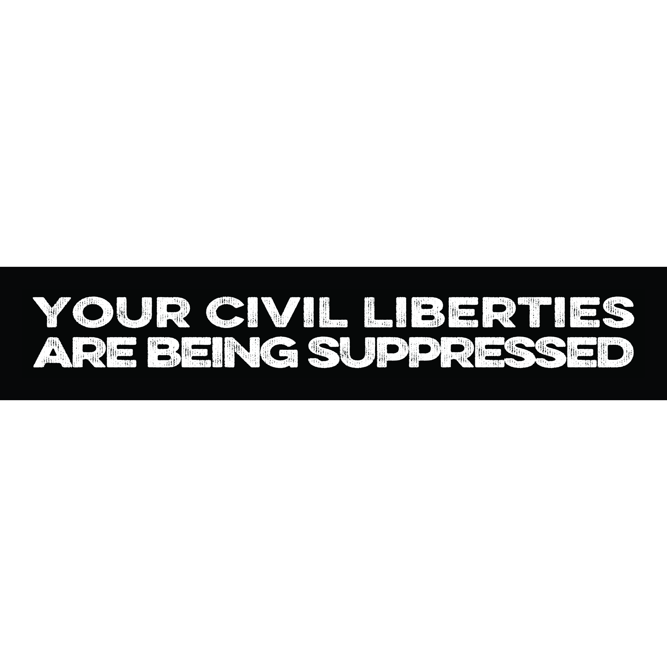 Your Civil Liberties are Being Suppressed 00007