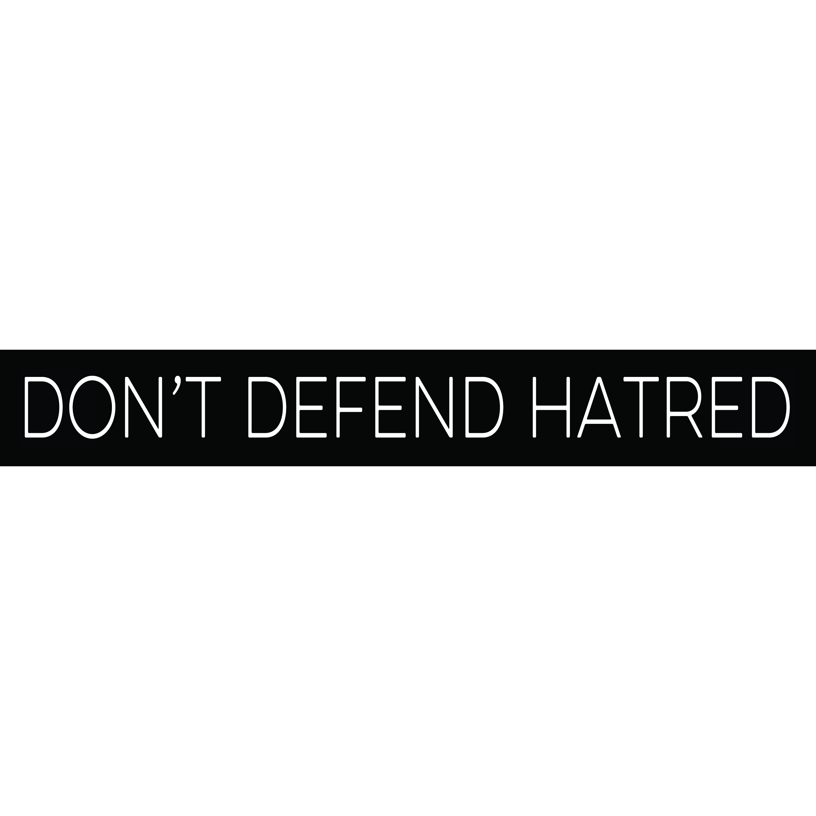 DON'T DEFEND HATRED 00009