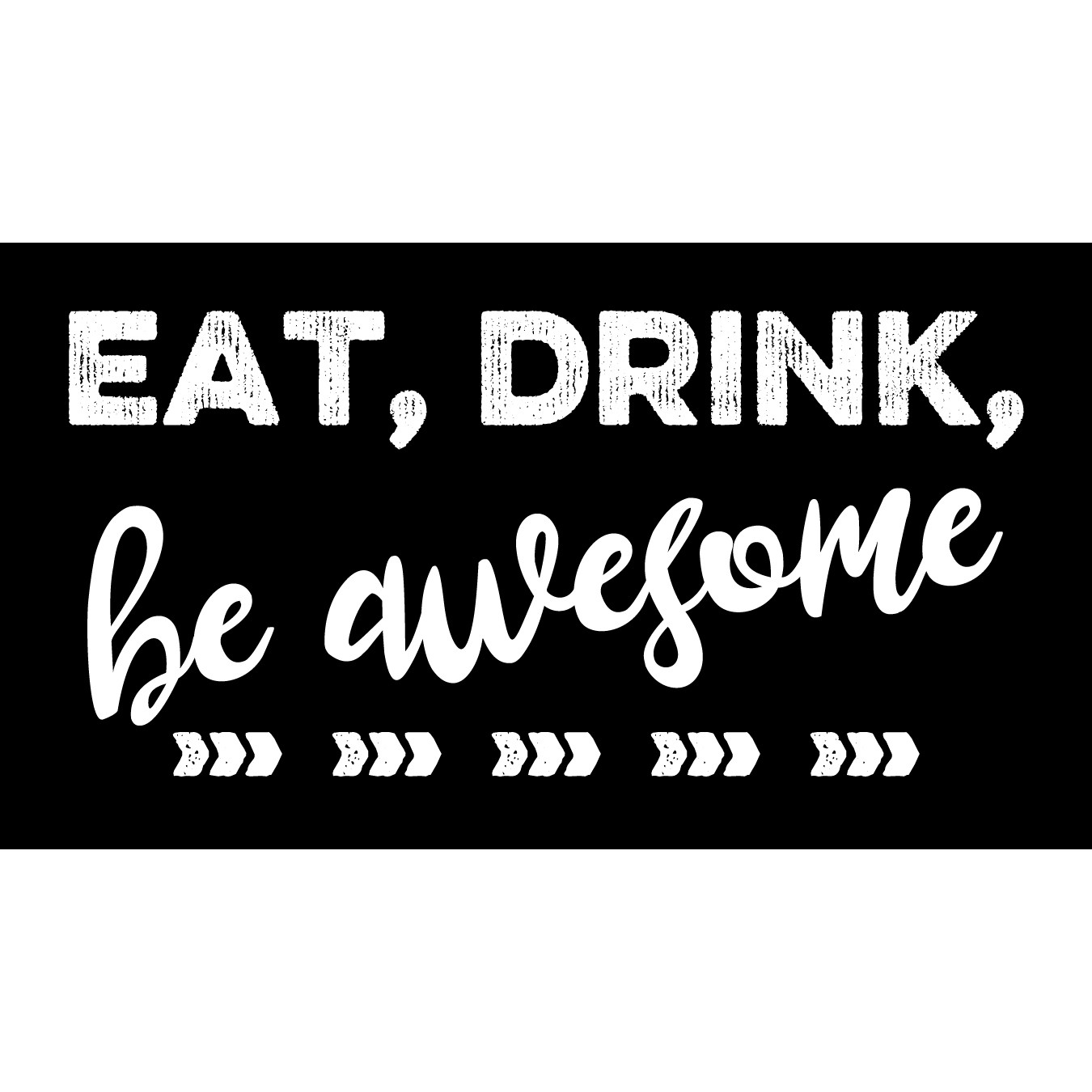Eat, Drink, Be Awesome 00011