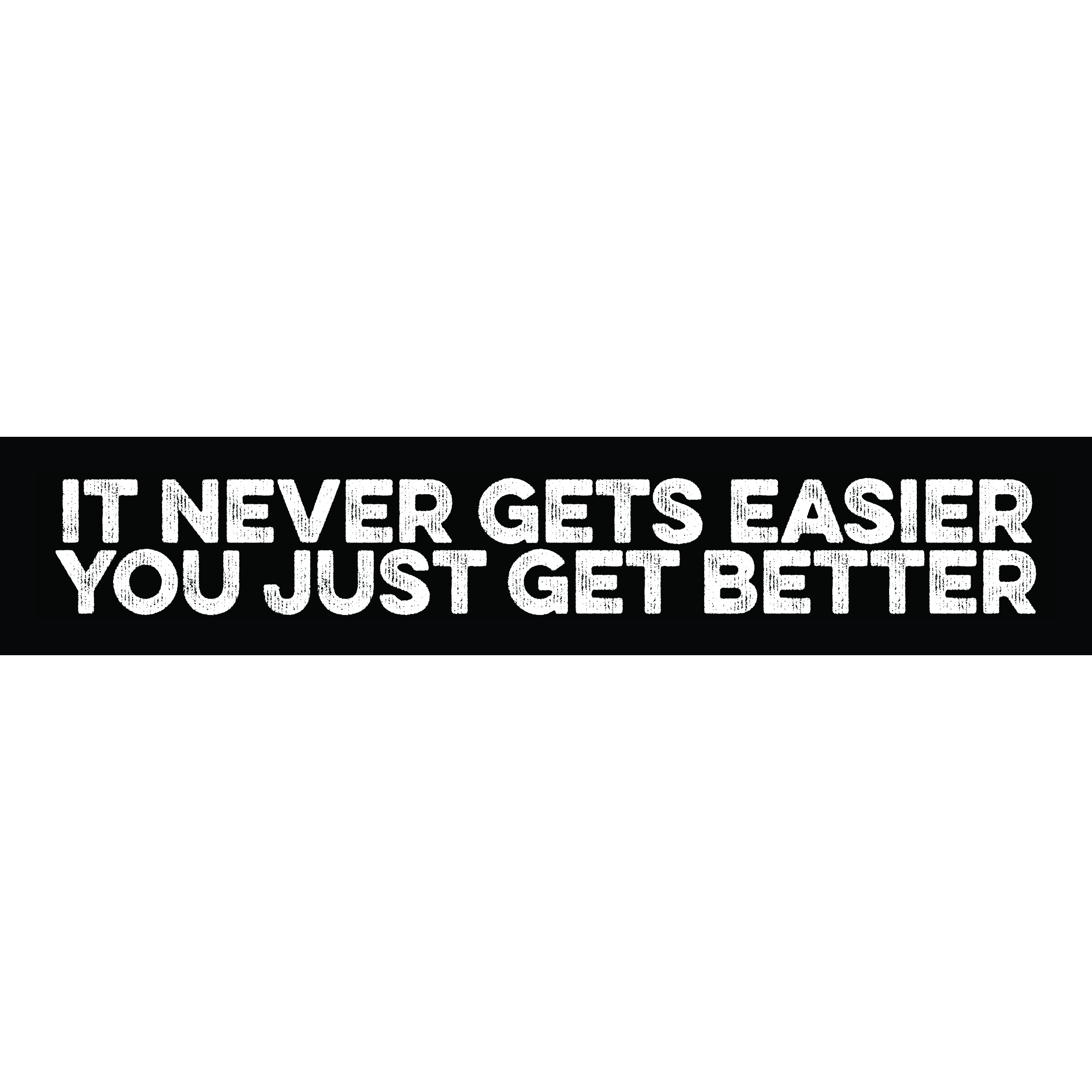 It Never Gets Easier You Just Get Better 00016