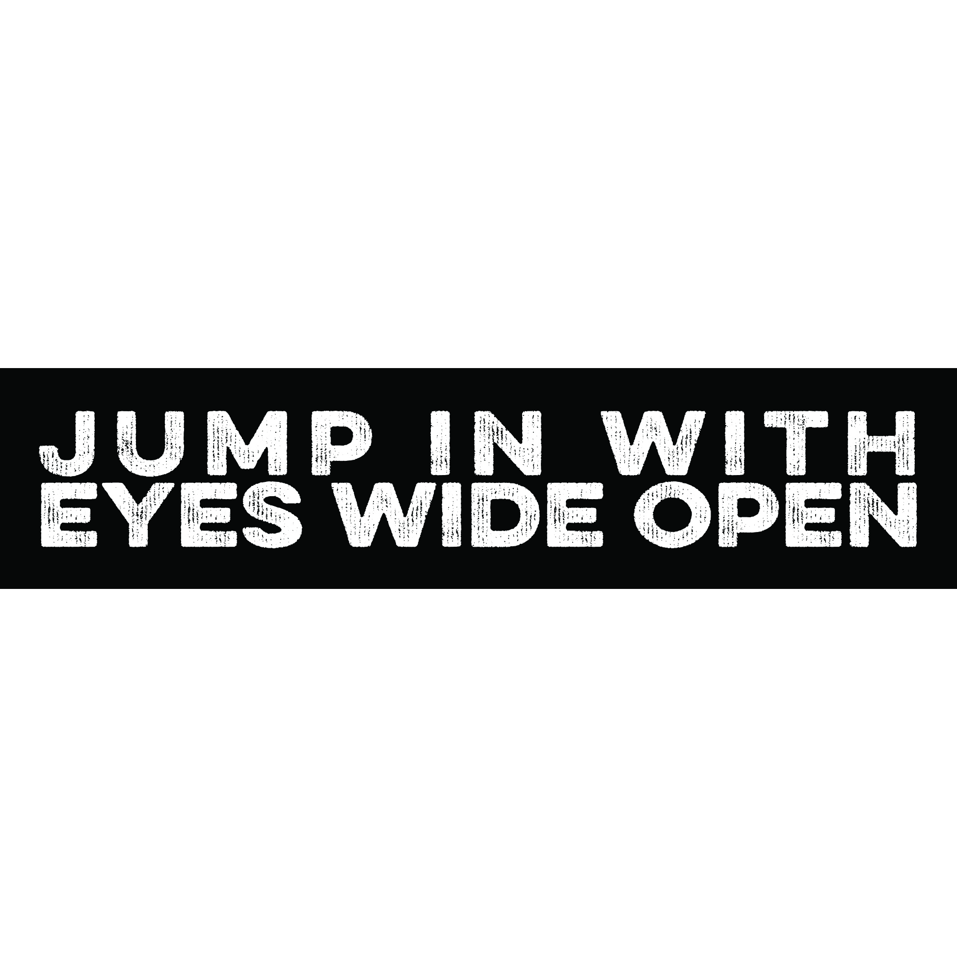 Jump In With Eyes Wide Open 00017