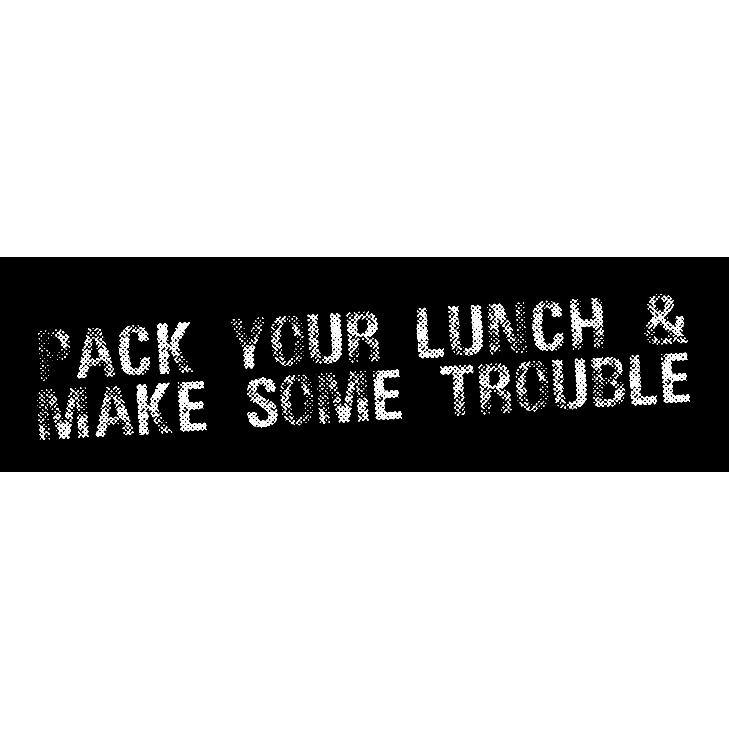 Pack Your Lunch & Make Some Trouble 00020