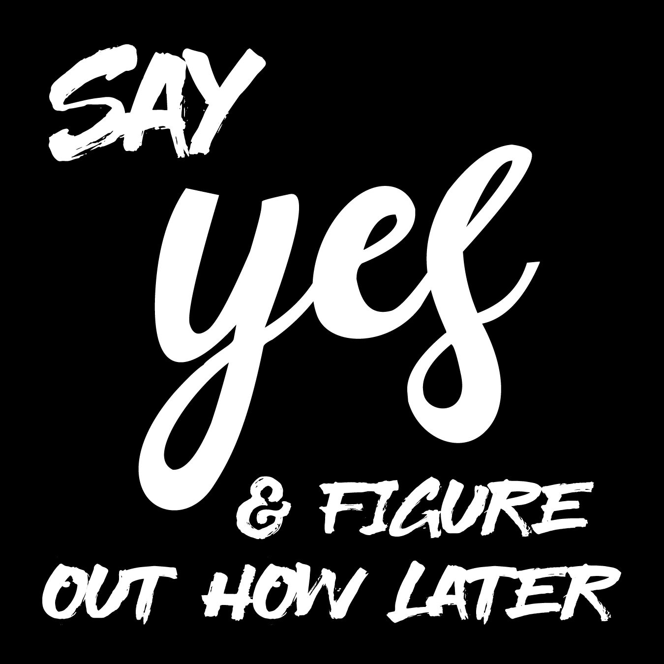 Say YES & Figure Out How Later 00022