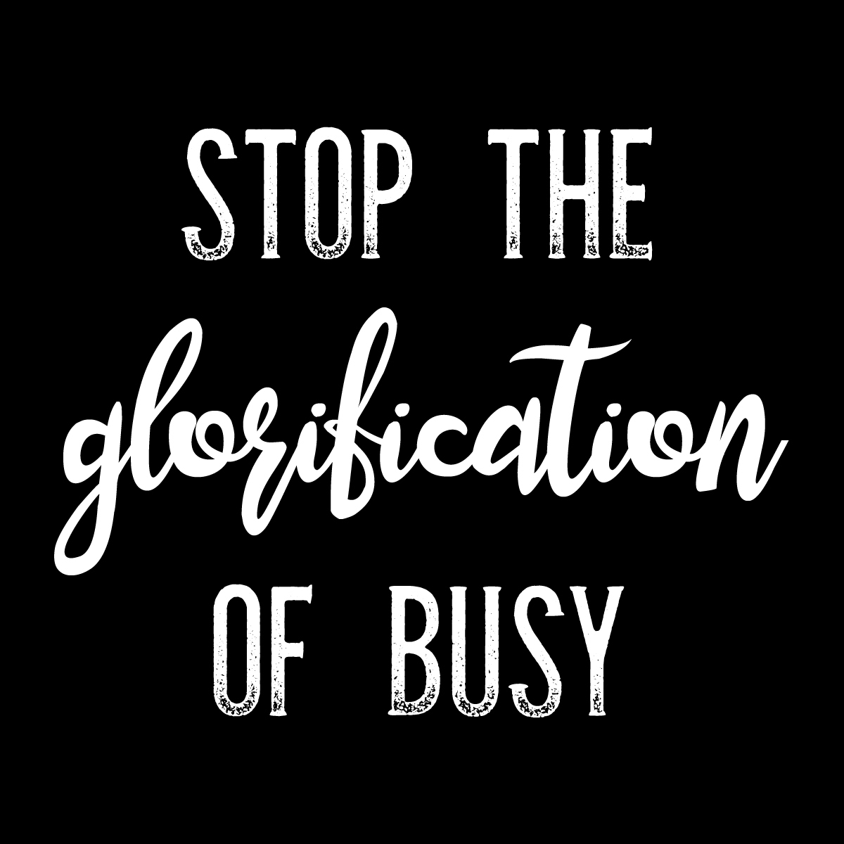 Stop the Glorification of Busy 25