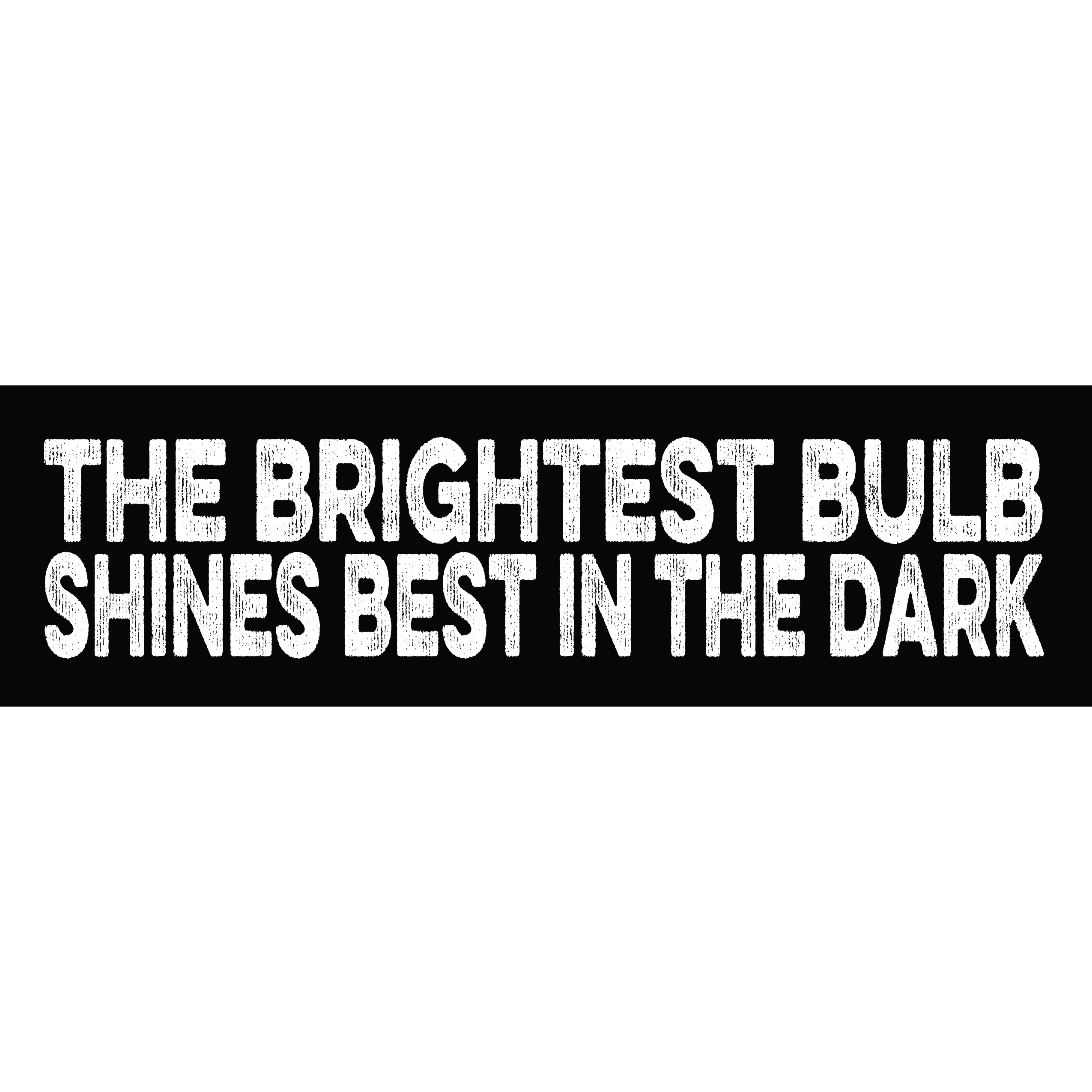 The Brightest Bulb Shines Best in the Dark 00028