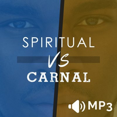 Spiritual Vs. Carnal