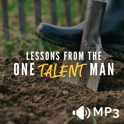 Lessons from the One Talent Man Part 2