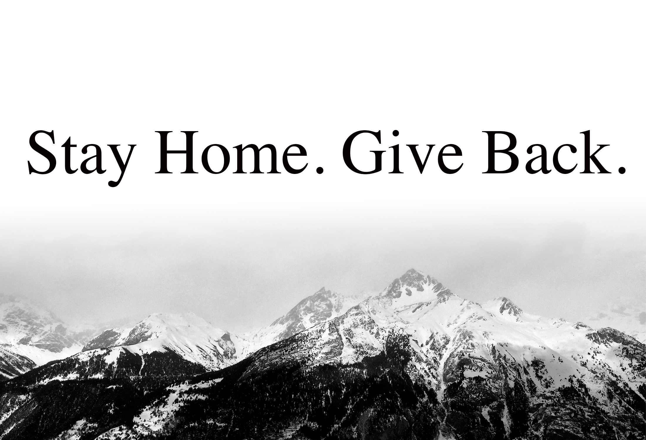 """""""stay home, give back"""" text above black and white mountain range"""