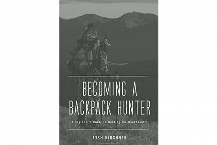 'Becoming a Backpack Hunter: A Beginner's Guide to Hunting the Backcountry' by Josh Kirchner