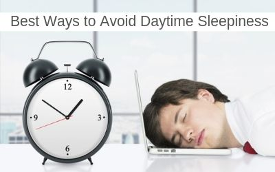 Best Ways to Avoid Daytime Sleepiness