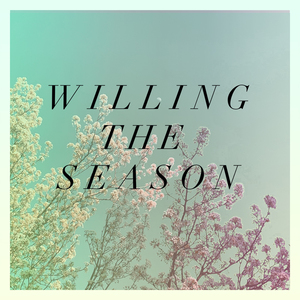WILLING THE SEASON