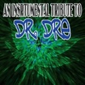 An Instrumental Tribute To Dr. Dre by Various Artists - Dr. Dre Tribute