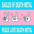 Peace Love Death Metal by Eagles Of Death Metal