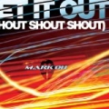 Let It Out (Shout, Shout, Shout) by Mark OH