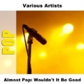 Almost Pop: Wouldn't It Be Good by Various Artists