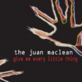 Give Me Every Little Thing by The Juan Maclean