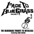 Fade To Bluegrass Volume II: The Bluegrass Tribute to Metallica Featuring Iron Horse by Pickin' On Series