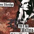 Yes I Am by Melissa Etheridge