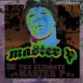 The Ultimate Master P [Explicit] by Master P