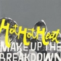 Make Up The Breakdown by Hot Hot Heat