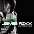 Unpredictable [Explicit] by Jamie Foxx