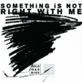 Something Is Not Right With Me by Cold War Kids