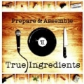 Prepare and Assemble [Explicit] by True Ingredients