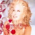 Bette Of Roses by Bette Midler