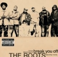 Break You Off [Explicit] by The Roots